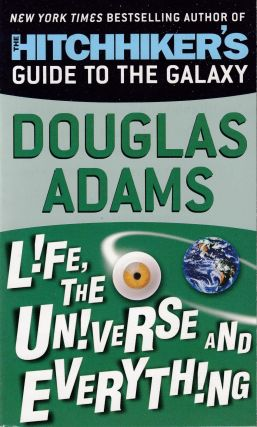Life, The Universe and Everything. Douglas Adams