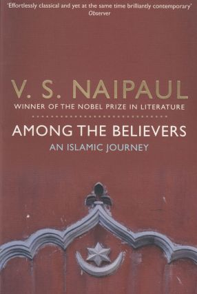 Among The Believers: An Islamic Journey. V S. Naipaul