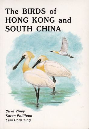 The Birds of Hong Kong and South China. Karen Phillipps Clive Viney, Lam Chiu Ying