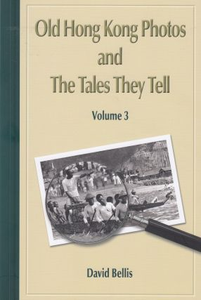 Old Hong Kong Photos and The Tales They Tell, Volume 3. David Bellis