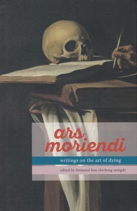 Ars Moriendi: Writings on the Art of Dying. Desmond Kon Zhicheng-Mingde