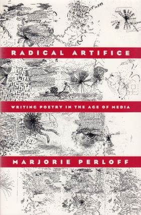 Radical Artifice: Writing Poetry in the Age of Media. Marjorie Perloff