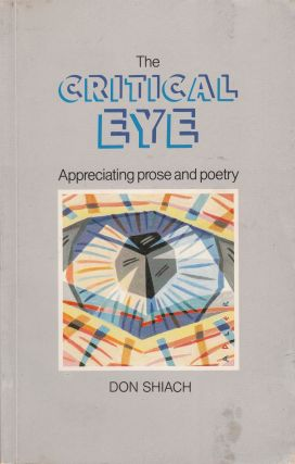 The Critical Eye: Appreciating Prose and Poetry. Don Shiach