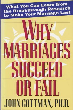 Why Marriages Succeed or Fail. Nan Silver John Gottman