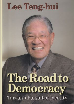 The Road to Democracy: Taiwan's Pursuit of Identity. Lee Teng-Hui