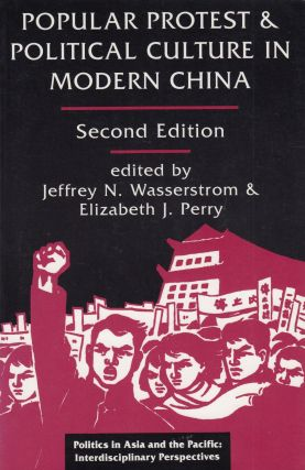 Popular Protest and Political Culture in Modern China. Jeffrey N. Wasserstrom, Elizabeth J. Perry