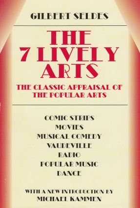 The 7 Lively Arts: The Classic Appraisal of the Popular Arts. Gilbert Seldes