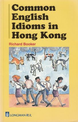 Common English Idioms in Hong Kong. Richard Booker