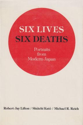 Six Lives, Six Deaths. Suichi Kato Robert Jay Lifton, Michael R. Reich