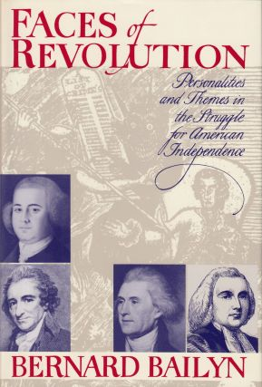 Face of Revolution: Personalities and Themes in the Struggle for American Independence. Bernard...