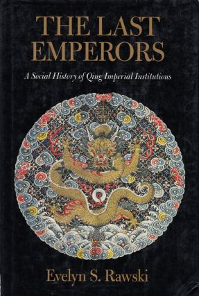 The Last Emperors: A Social History of Qing Imperial Institutions. Evelyn S. Rawski