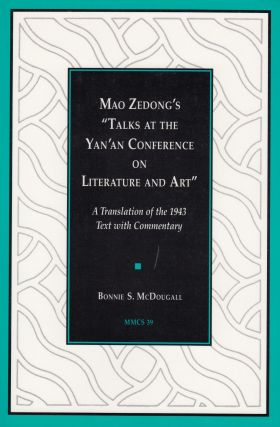 Mao Zedong's 'Talks at the Yan'an Conference on Literature and Art': A Translation of the 1943...