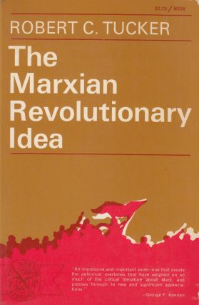 The Marxian Revolutionary Idea. Robert C. Tucker