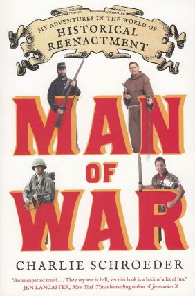 Man of War: My Adventures in the World of Historical Reenactment. Charlie Schroeder