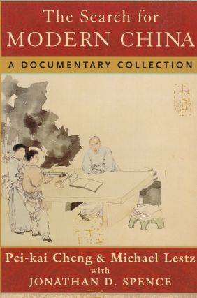 The Search for Modern China: A Documentary Collection. Michael Lestz Pei-kai Cheng, Jonathan Spence