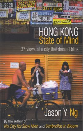 Hong Kong State of Mind: 37 Views of a City That Doesn't Blink. Jason Y. Ng