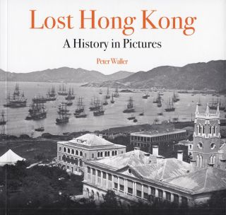 Lost Hong Kong: A History in Pictures. Peter Waller