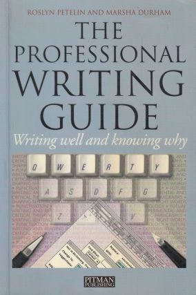 The Professional Writing Guide: Writing Well and Knowing Why. Marsha Durham Roslyn Petelin