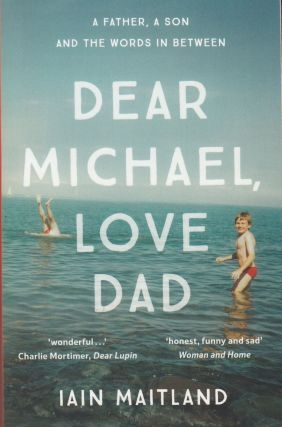 Dear Michael, Love Dad. Iain Maitland