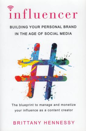 Influencer: Building Your Personal Brand in the Age of Social Media. Brittany Hennessy