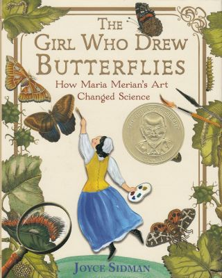 The Girl Who Drew Butterflies: How Maria Merian's Art Changed Science. Joyce Sidman