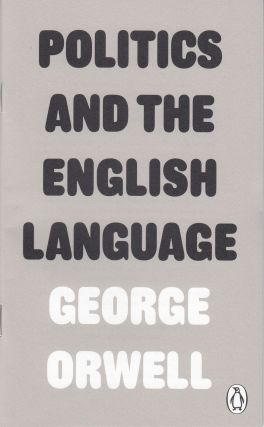Politics and the English Language. George Orwell