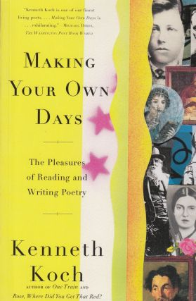Making Your Own Days: The Pleasures of Reading and Writing Poetry. Kenneth Koch