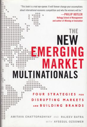 The New Emerging Market Multinationals: Four Strategies for Disrupting Markets and Building Brands. Rajeev Batra Amitava Chattopadhyay, Aysegul Ozsomer.