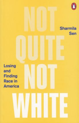 Not Quite Not White: Losing and Finding Race in America. Sharmila Sen