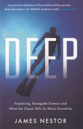Deep: Freediving, Renegade Science and What the Ocean Tells Us About Ourselves. James Nestor