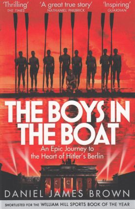 The Boys in the Boat: An Epic Journey to the Heart of Hitler's Berlin. Daniel James Brown