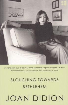 Slouching Towards Bethlehem. Joan Didion