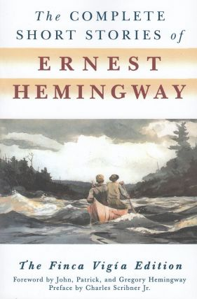 The Complete Short Stories of Ernest Hemingway: The Finca Vigia Edition. Ernest Hemingway