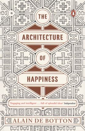 The Architecture of Happiness. Alain De Botton