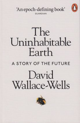 The Uninhabitable Earth: A Story of the Future. David Wallace-Wells