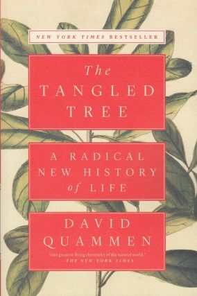The Tangled Tree: A Radical New History of Life. David Quammen