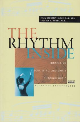 The Rhythm Inside: Connecting Body, Mind, and Spirit Through Music. Stephen F. Moore Julia...