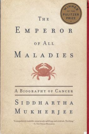 The Emperor of All Maladies: A Biography of Cancer. Siddhartha Mukherjee