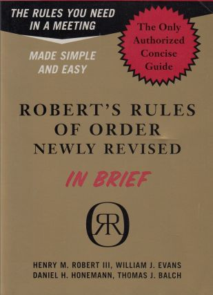 Robert's Rules of Order: Newly Revised, In Brief. William J. Evans Henry M. III Robert, Thomas J....