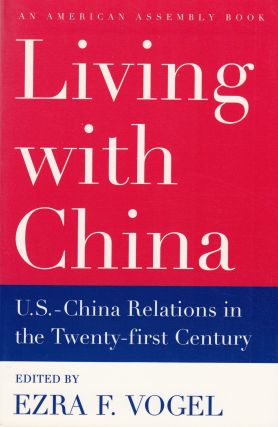 Living With China: U.S. - China Relations in the Twenty-First Century (An American Assembly...