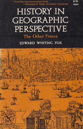 History in Geographic Perspective: The Other France. Edward Whiting Fox