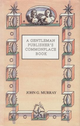 A Gentleman Publisher's Commonplace Book. John G. Murray