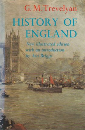 History of England (The Illustrated Edition). G M. Trevelyan