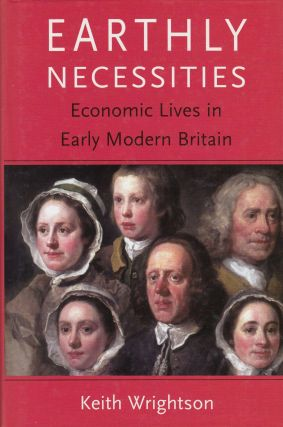 Earthly Necessities: Economic Lives in Early Modern Britain. Keith Wrightson