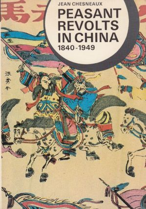 Peasant Revolts in China: 1840 - 1949. Jean Chesneaux
