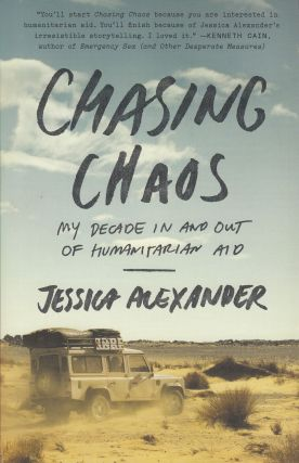 Chasing Chaos: My Decade In and Out of Humanitarian Aid. Jessica Alexander