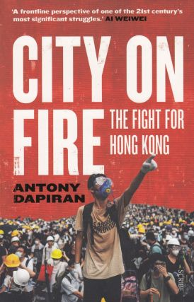 City on Fire: The Fight for Hong Kong. Antony Dapiran