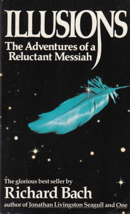Illusions: The Adventures of a Reluctant Messiah. Richard Bach