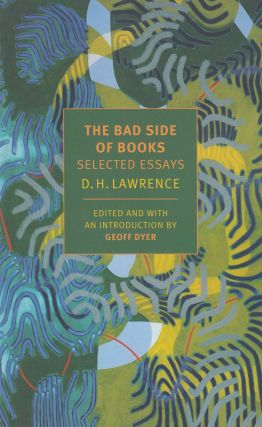 The Bad Side of Books: Selected Essays of D.H. Lawrence. D H. Lawrence