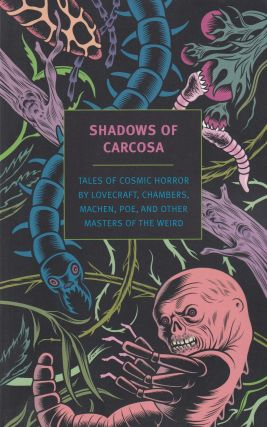 Shadows of Carcosa: Tales of Cosmic Horror by Lovecraft, Chambers, Machen, Poe, and Other Masters...